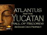 The Yucatan Hall of Records - The Atlantis Connection